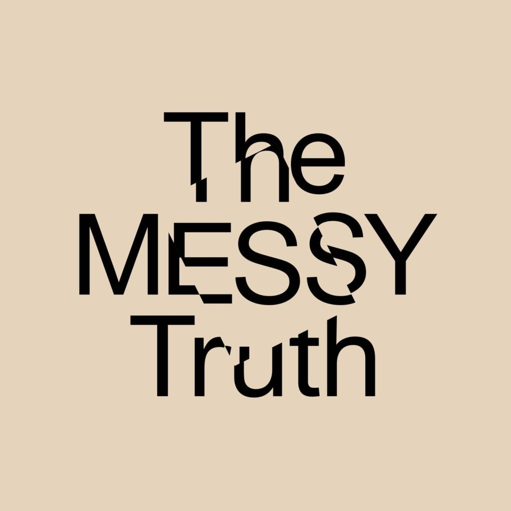 The Messy Truth